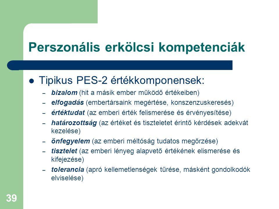 Perszonális erkölcsi kompetenciák  Tipikus PES-2 értékkomponensek: – bizalom (hit a másik ember működő értékeiben) – elfogadás (embertársaink megérté
