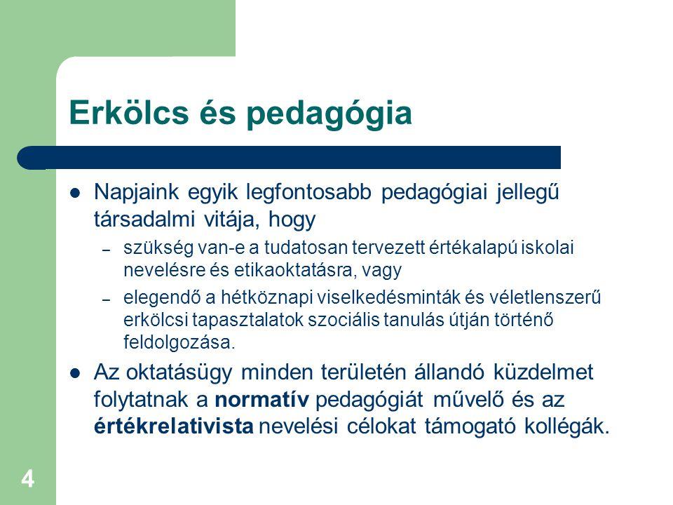 4 Erkölcs és pedagógia  Napjaink egyik legfontosabb pedagógiai jellegű társadalmi vitája, hogy – szükség van-e a tudatosan tervezett értékalapú iskol