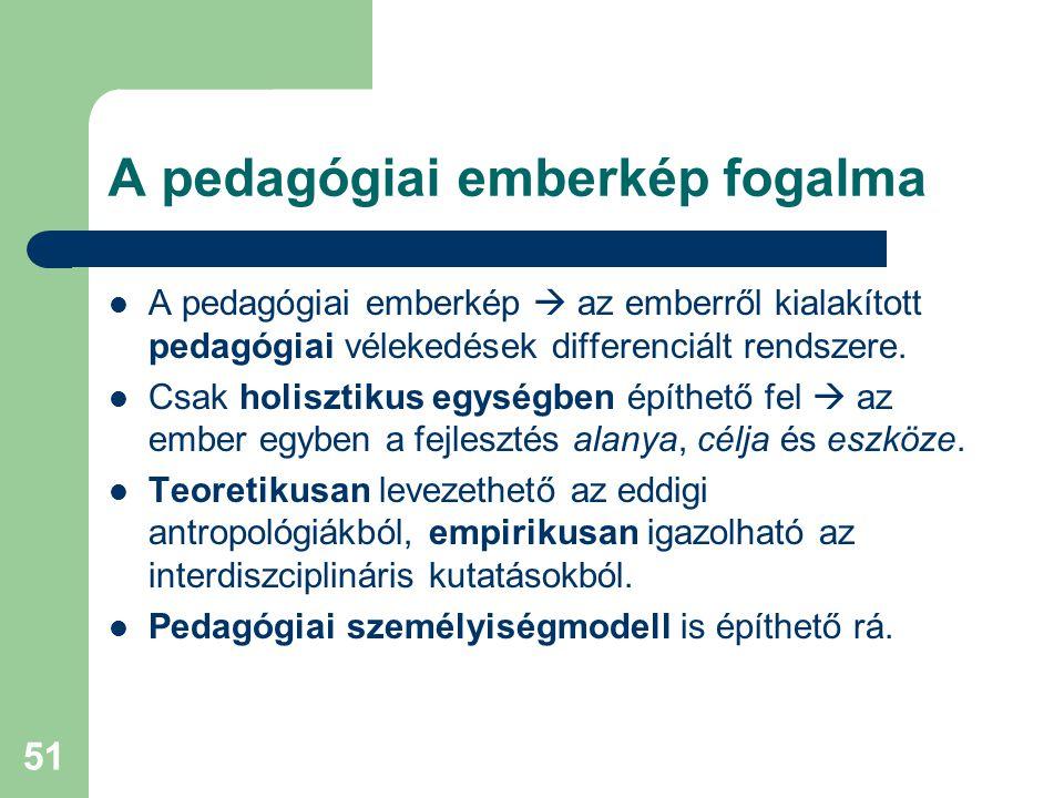 51 A pedagógiai emberkép fogalma  A pedagógiai emberkép  az emberről kialakított pedagógiai vélekedések differenciált rendszere.  Csak holisztikus