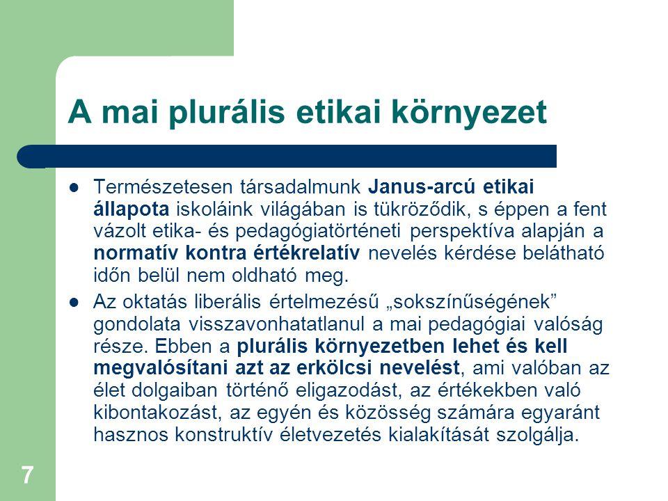 7 A mai plurális etikai környezet  Természetesen társadalmunk Janus-arcú etikai állapota iskoláink világában is tükröződik, s éppen a fent vázolt eti