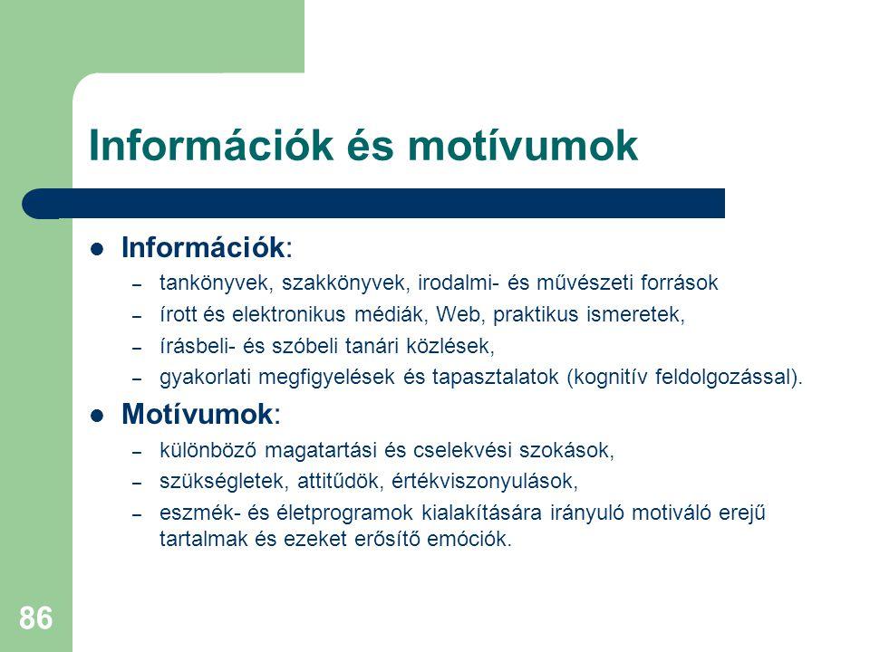 Információk és motívumok  Információk: – tankönyvek, szakkönyvek, irodalmi- és művészeti források – írott és elektronikus médiák, Web, praktikus isme