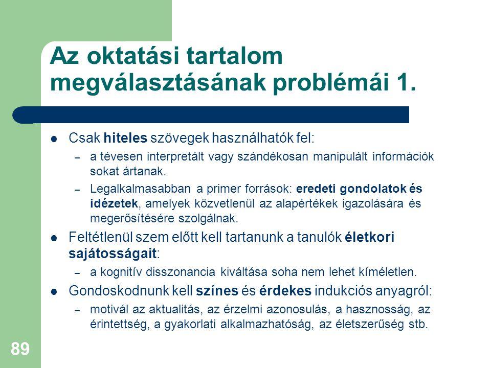 Az oktatási tartalom megválasztásának problémái 1.  Csak hiteles szövegek használhatók fel: – a tévesen interpretált vagy szándékosan manipulált info