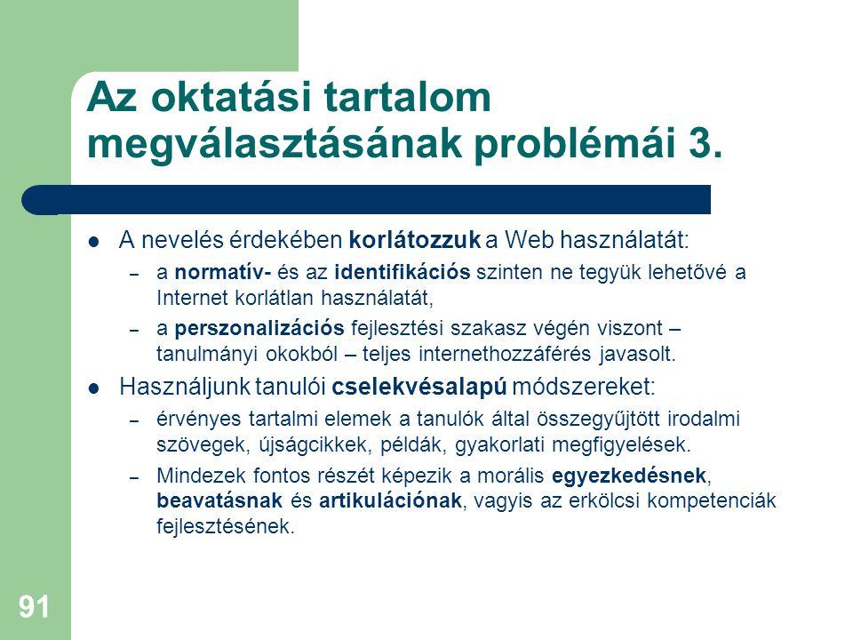 Az oktatási tartalom megválasztásának problémái 3.  A nevelés érdekében korlátozzuk a Web használatát: – a normatív- és az identifikációs szinten ne