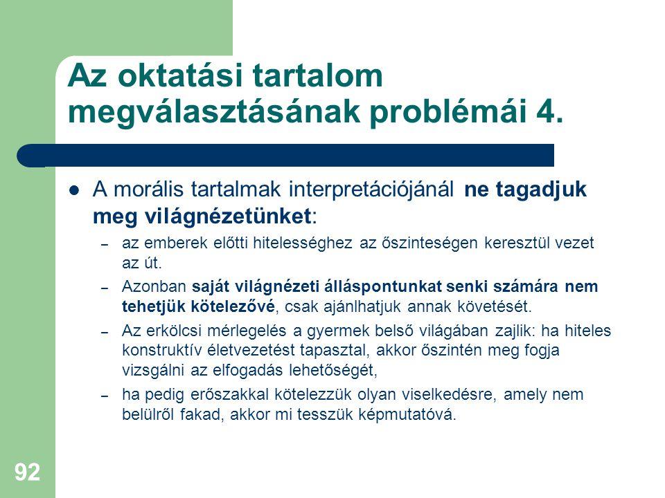 Az oktatási tartalom megválasztásának problémái 4.  A morális tartalmak interpretációjánál ne tagadjuk meg világnézetünket: – az emberek előtti hitel
