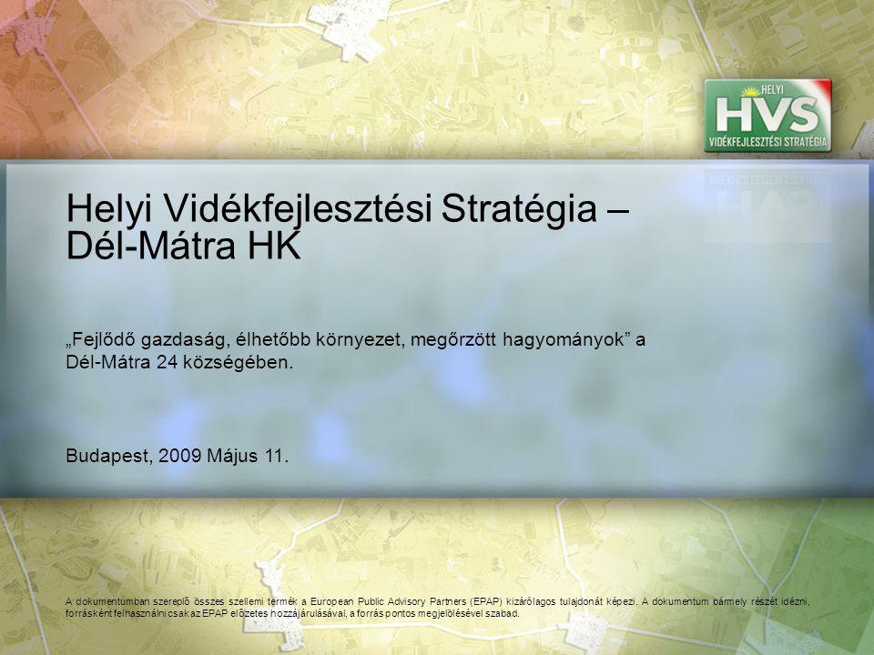 Budapest, 2009 Május 11. Helyi Vidékfejlesztési Stratégia – Dél-Mátra HK A dokumentumban szereplő összes szellemi termék a European Public Advisory Pa