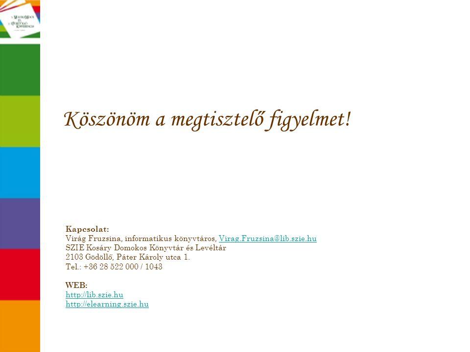 Köszönöm a megtisztelő figyelmet! Kapcsolat: Virág Fruzsina, informatikus könyvtáros, Virag.Fruzsina@lib.szie.hu SZIE Kosáry Domokos Könyvtár és Levél