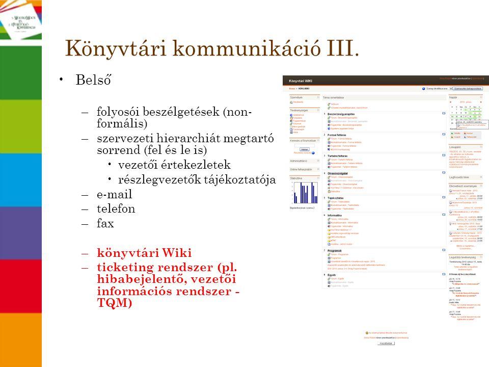 Könyvtári kommunikáció III. •Belső –folyosói beszélgetések (non- formális) –szervezeti hierarchiát megtartó sorrend (fel és le is) •vezetői értekezlet