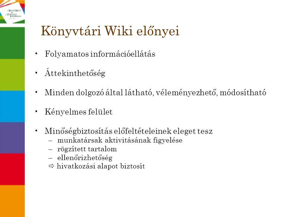 Könyvtári Wiki előnyei •Folyamatos információellátás •Áttekinthetőség •Minden dolgozó által látható, véleményezhető, módosítható •Kényelmes felület •M