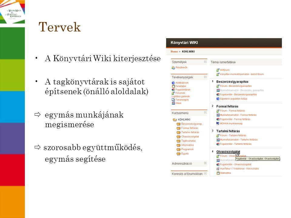 Tervek •A Könyvtári Wiki kiterjesztése •A tagkönyvtárak is sajátot építsenek (önálló aloldalak)  egymás munkájának megismerése  szorosabb együttműkö
