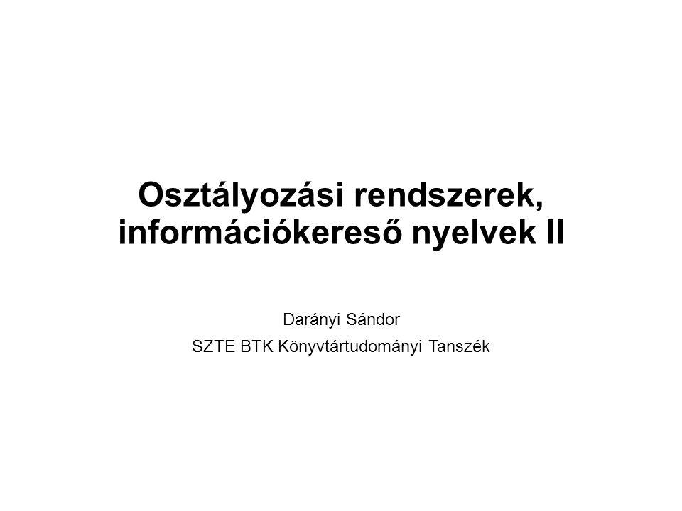 Osztályozási rendszerek, információkereső nyelvek II Darányi Sándor SZTE BTK Könyvtártudományi Tanszék