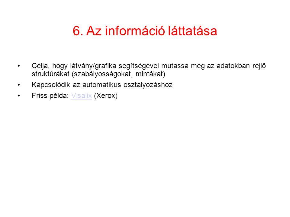 6. Az információ láttatása •Célja, hogy látvány/grafika segítségével mutassa meg az adatokban rejlö struktúrákat (szabályosságokat, mintákat) •Kapcsol