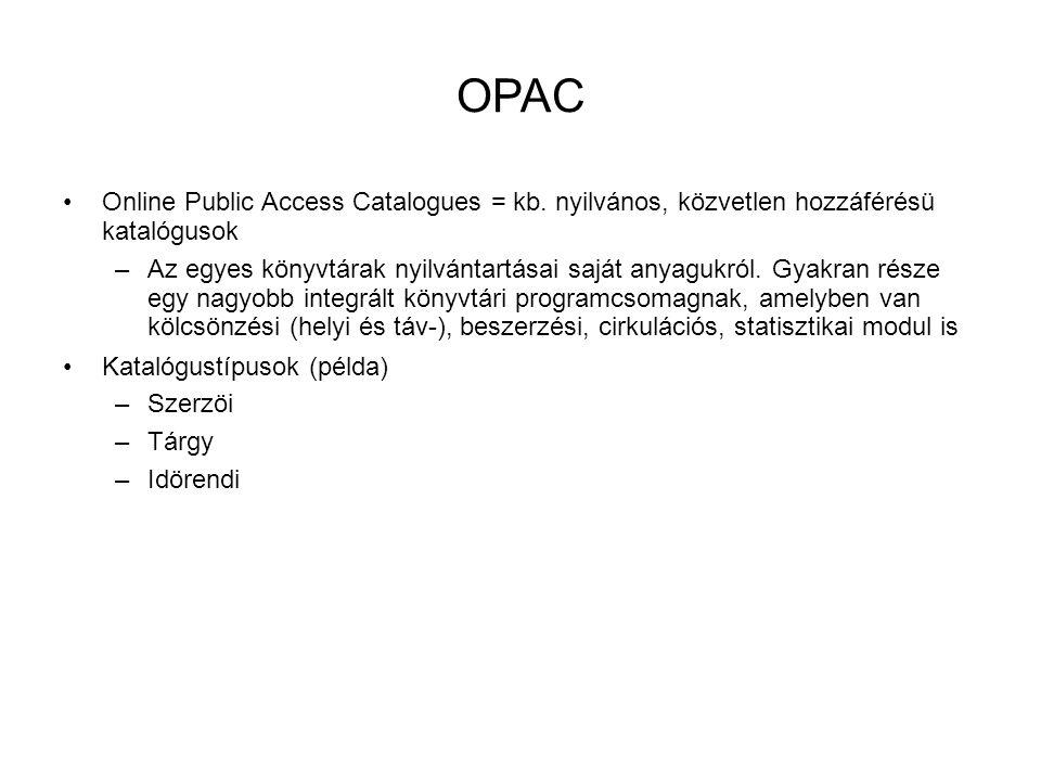 OPAC •Online Public Access Catalogues = kb. nyilvános, közvetlen hozzáférésü katalógusok –Az egyes könyvtárak nyilvántartásai saját anyagukról. Gyakra
