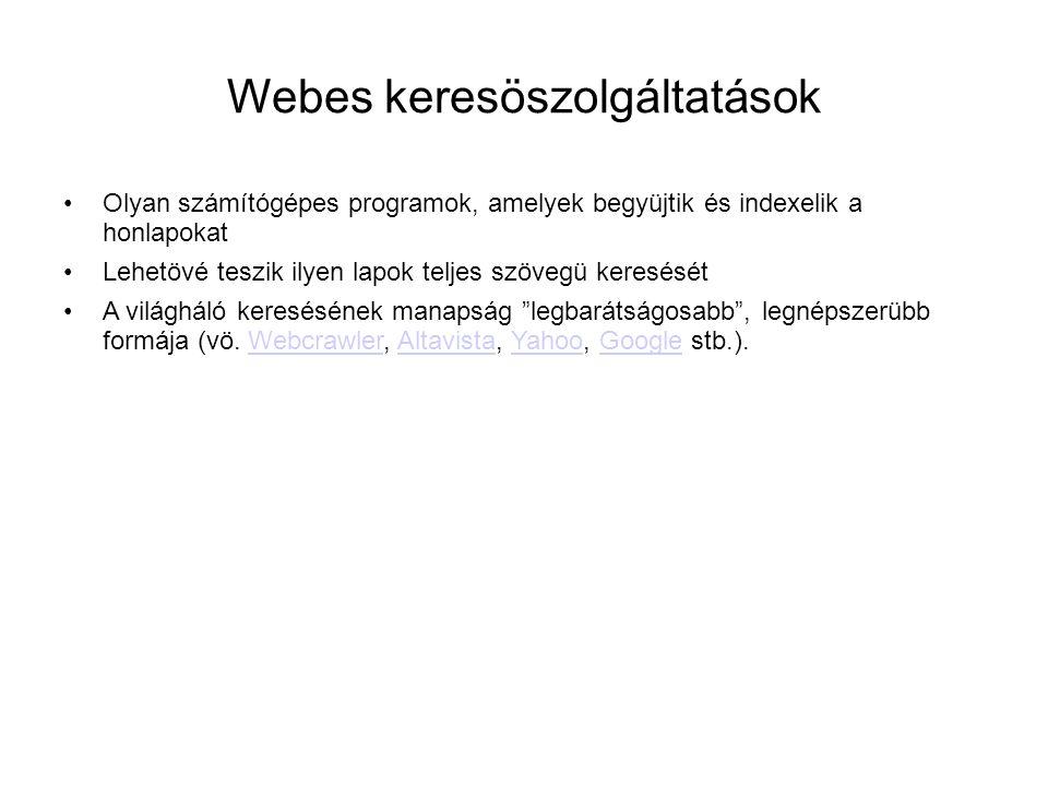 Webes keresöszolgáltatások •Olyan számítógépes programok, amelyek begyüjtik és indexelik a honlapokat •Lehetövé teszik ilyen lapok teljes szövegü kere