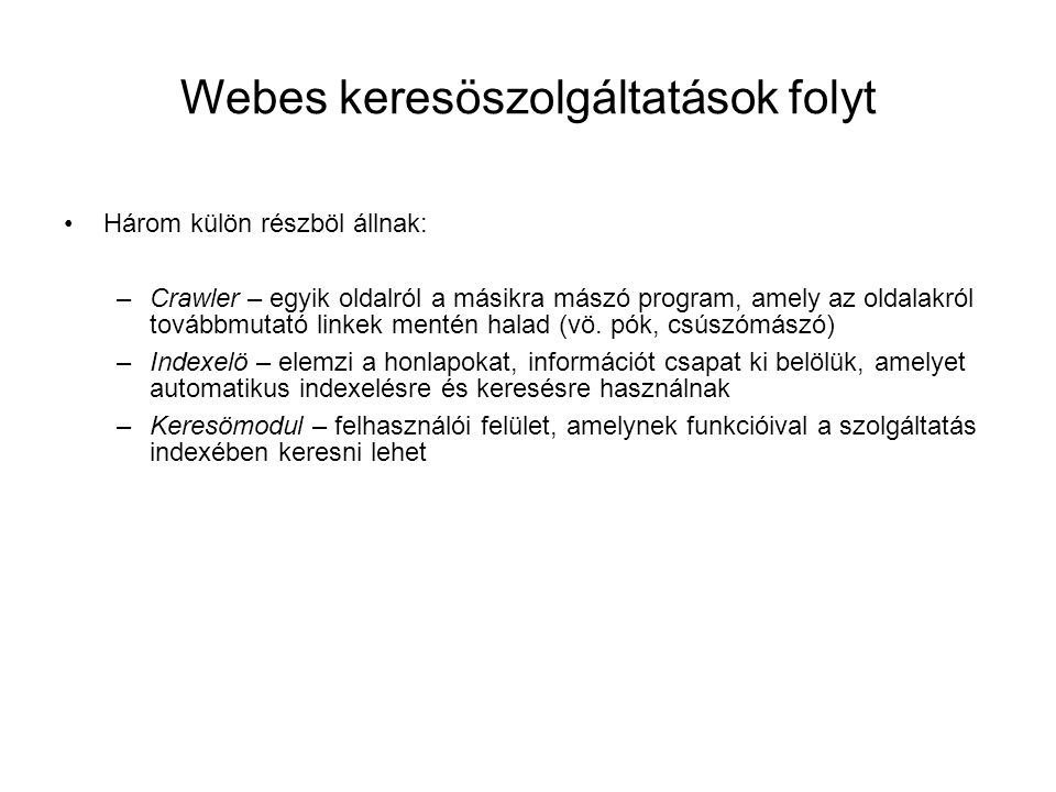 Webes keresöszolgáltatások folyt •Három külön részböl állnak: –Crawler – egyik oldalról a másikra mászó program, amely az oldalakról továbbmutató link