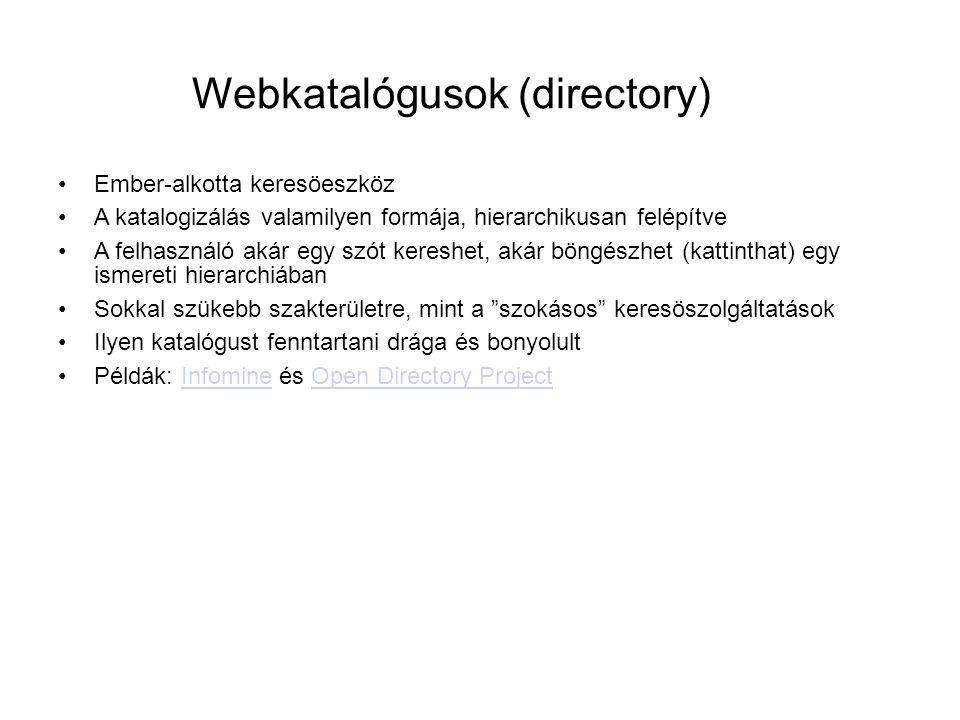 Webkatalógusok (directory) •Ember-alkotta keresöeszköz •A katalogizálás valamilyen formája, hierarchikusan felépítve •A felhasználó akár egy szót kere