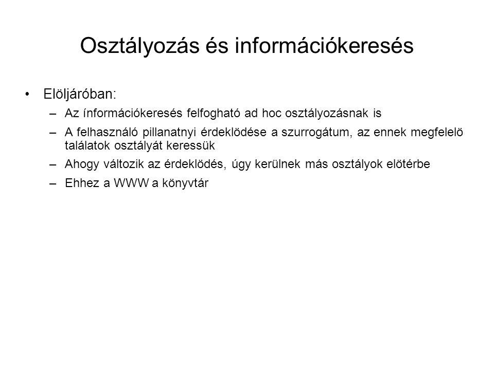 Osztályozás és információkeresés •Elöljáróban: –Az ínformációkeresés felfogható ad hoc osztályozásnak is –A felhasználó pillanatnyi érdeklödése a szur