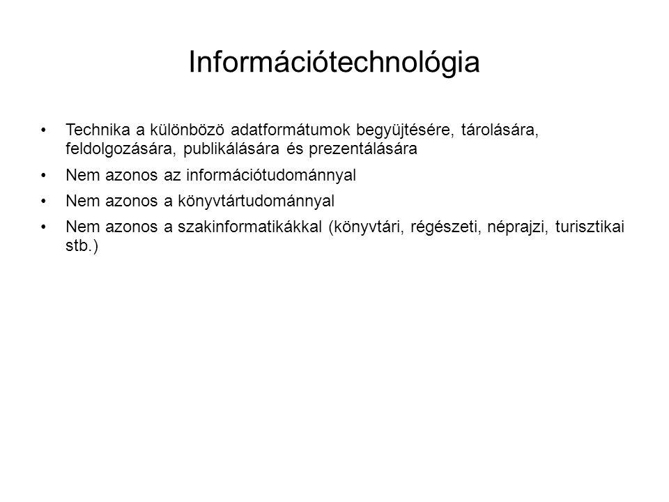 Információtechnológia •Technika a különbözö adatformátumok begyüjtésére, tárolására, feldolgozására, publikálására és prezentálására •Nem azonos az in