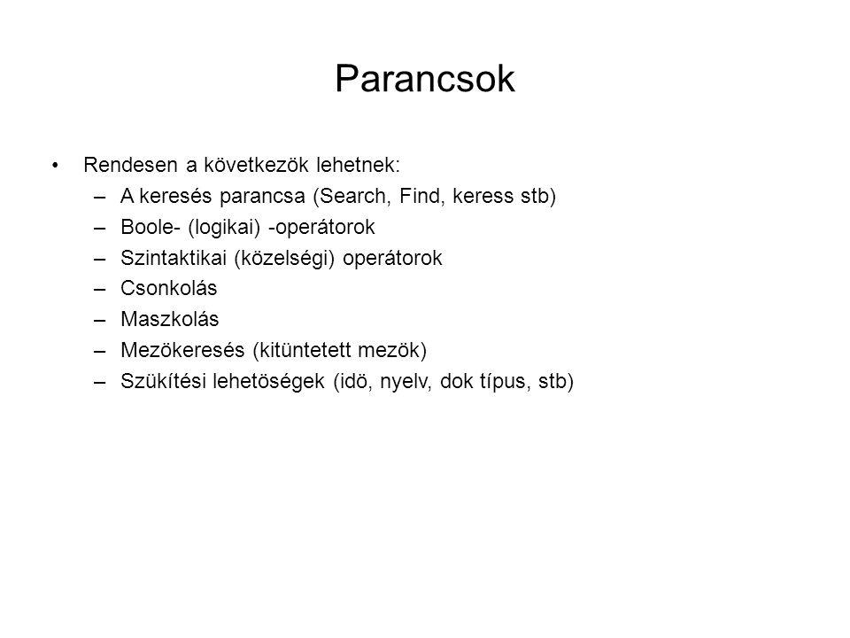 Parancsok •Rendesen a következök lehetnek: –A keresés parancsa (Search, Find, keress stb) –Boole- (logikai) -operátorok –Szintaktikai (közelségi) ope