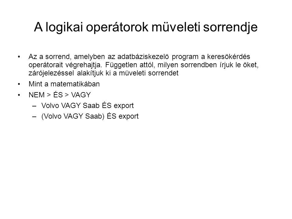 A logikai operátorok müveleti sorrendje •Az a sorrend, amelyben az adatbáziskezelö program a keresökérdés operátorait végrehajtja. Független attól, mi