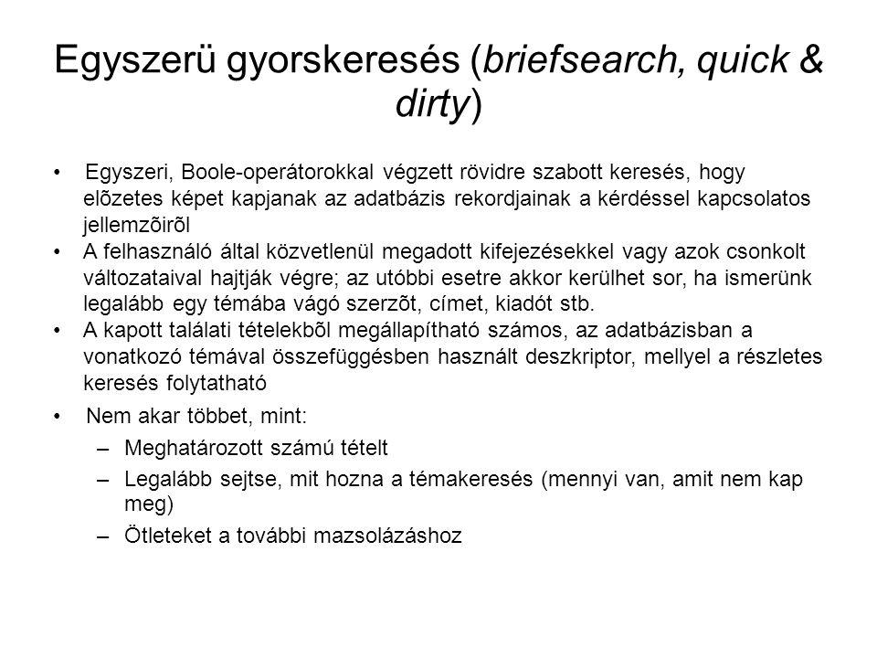 Egyszerü gyorskeresés (briefsearch, quick & dirty) • Egyszeri, Boole-operátorokkal végzett rövidre szabott keresés, hogy elõzetes képet kapjanak az a