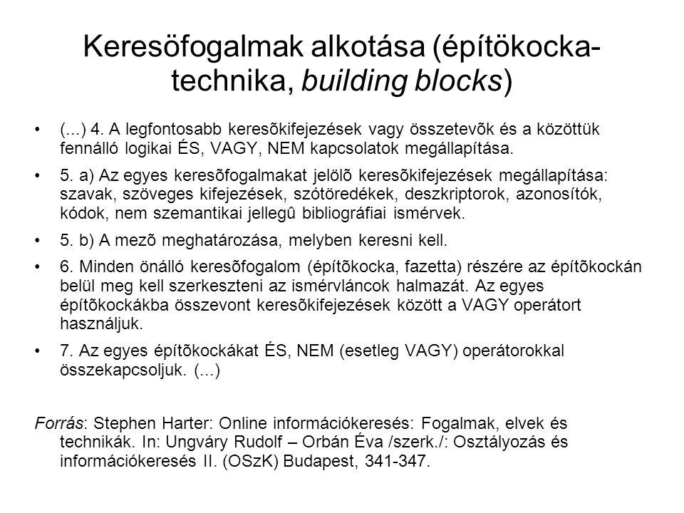 Keresöfogalmak alkotása (építökocka- technika, building blocks) •(...) 4. A legfontosabb keresõkifejezések vagy összetevõk és a közöttük fennálló log