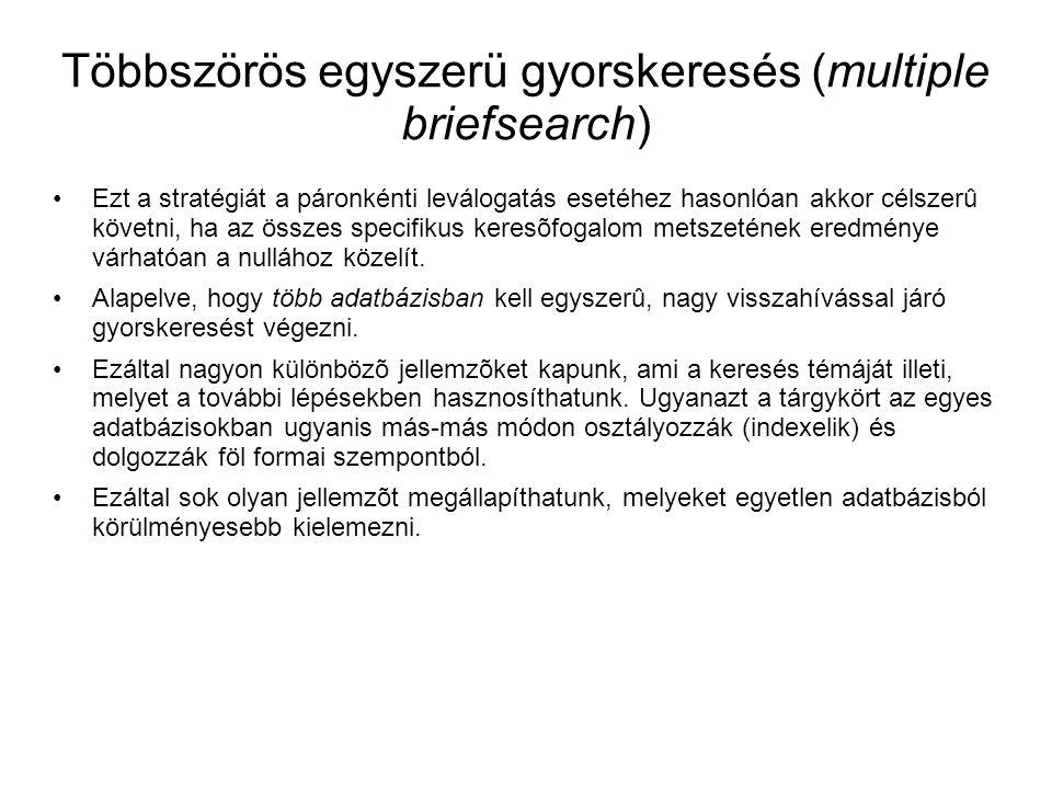 Többszörös egyszerü gyorskeresés (multiple briefsearch) •Ezt a stratégiát a páronkénti leválogatás esetéhez hasonlóan akkor célszerû követni, ha az ös