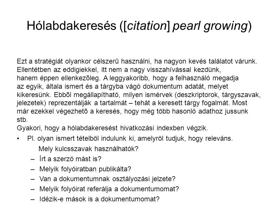 Hólabdakeresés ([citation] pearl growing) Ezt a stratégiát olyankor célszerû használni, ha nagyon kevés találatot várunk. Ellentétben az eddigiekkel,