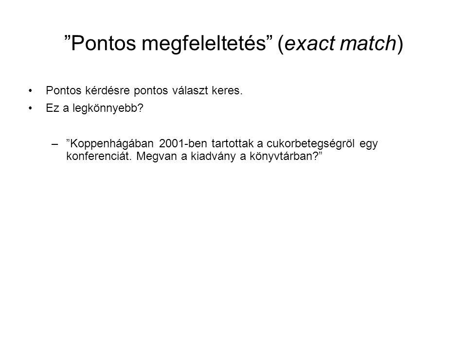 """""""Pontos megfeleltetés"""" (exact match) •Pontos kérdésre pontos választ keres. •Ez a legkönnyebb? –""""Koppenhágában 2001-ben tartottak a cukorbetegségröl e"""