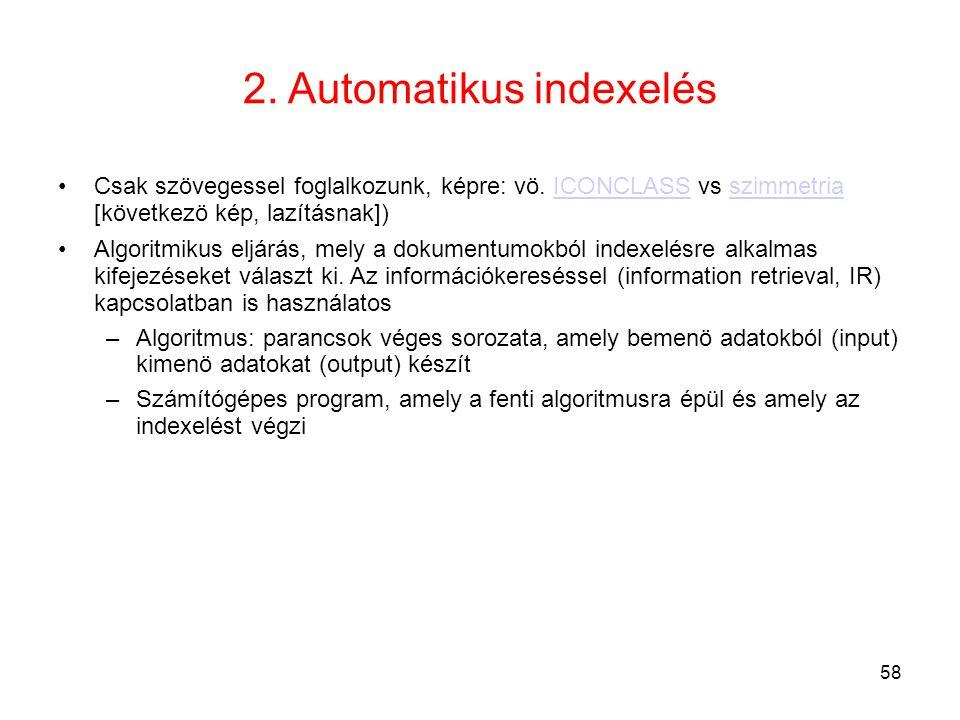 58 2. Automatikus indexelés •Csak szövegessel foglalkozunk, képre: vö. ICONCLASS vs szimmetria [következö kép, lazításnak])ICONCLASSszimmetria •Algor