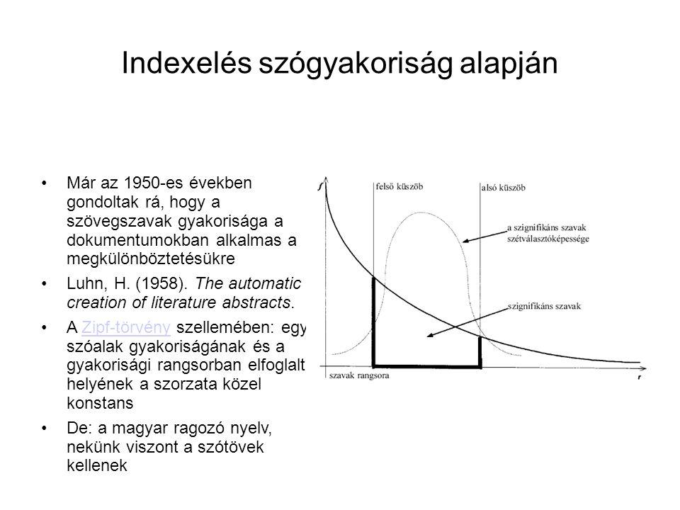 Indexelés szógyakoriság alapján •Már az 1950-es években gondoltak rá, hogy a szövegszavak gyakorisága a dokumentumokban alkalmas a megkülönböztetésükr