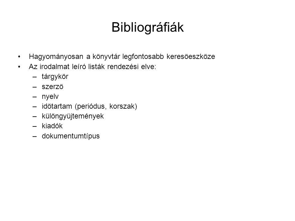 Bibliográfiák •Hagyományosan a könyvtár legfontosabb keresöeszköze •Az irodalmat leíró listák rendezési elve: –tárgykör –szerzö –nyelv –idötartam (per
