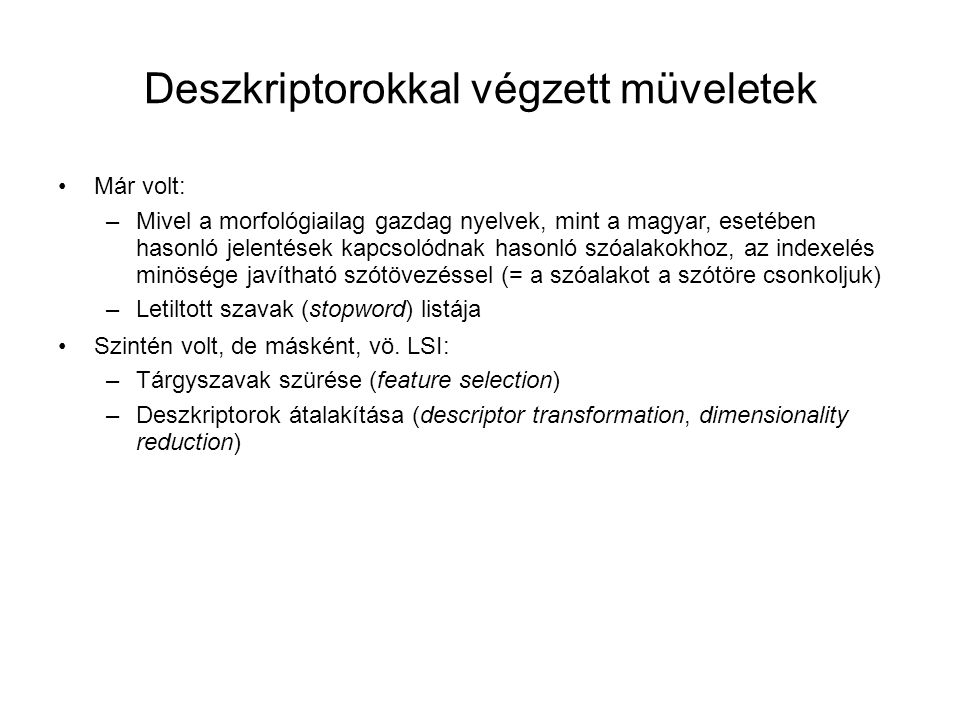 Deszkriptorokkal végzett müveletek •Már volt: –Mivel a morfológiailag gazdag nyelvek, mint a magyar, esetében hasonló jelentések kapcsolódnak hasonló