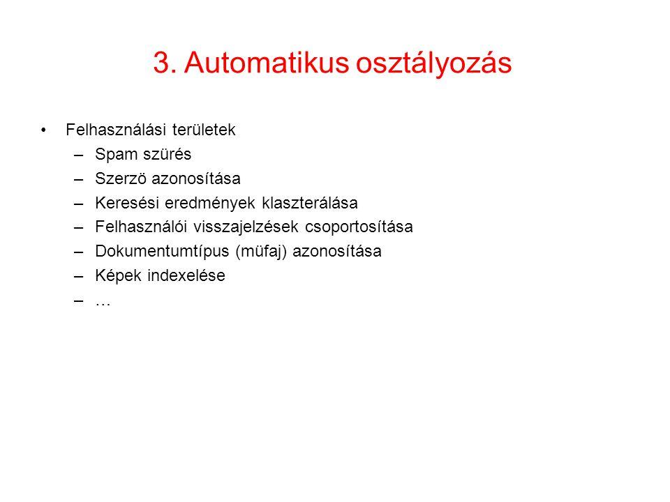 3. Automatikus osztályozás •Felhasználási területek –Spam szürés –Szerzö azonosítása –Keresési eredmények klaszterálása –Felhasználói visszajelzések c