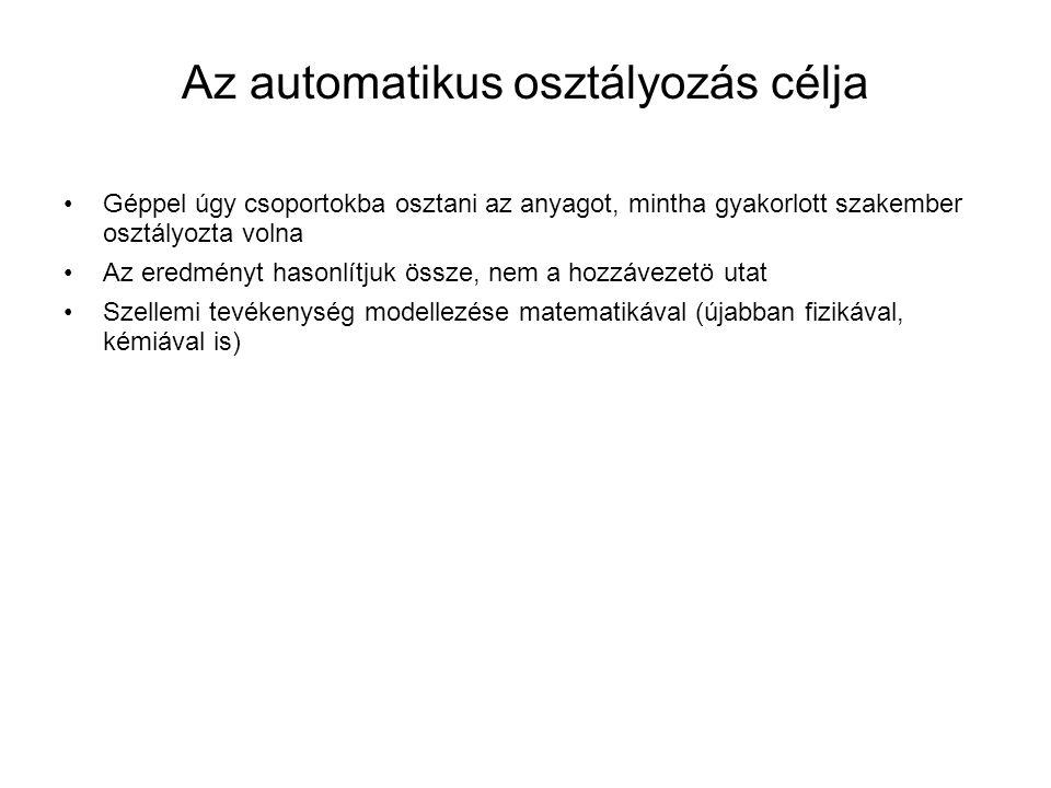 Az automatikus osztályozás célja •Géppel úgy csoportokba osztani az anyagot, mintha gyakorlott szakember osztályozta volna •Az eredményt hasonlítjuk ö
