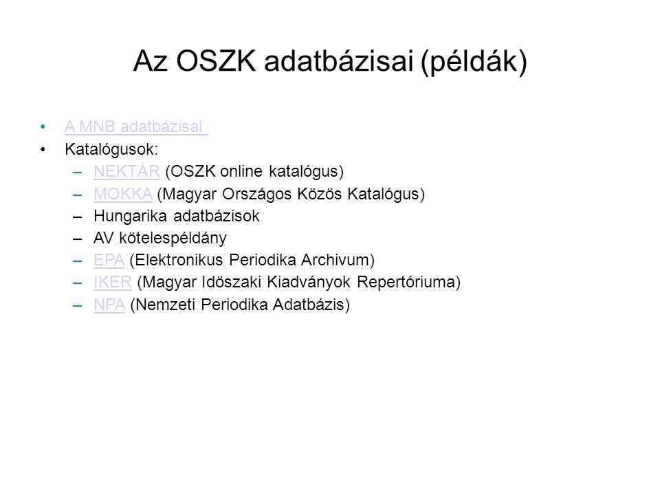 Az OSZK adatbázisai (példák) •A MNB adatbázisai A MNB adatbázisai •Katalógusok: –NEKTÀR (OSZK online katalógus)NEKTÀR –MOKKA (Magyar Országos Közös