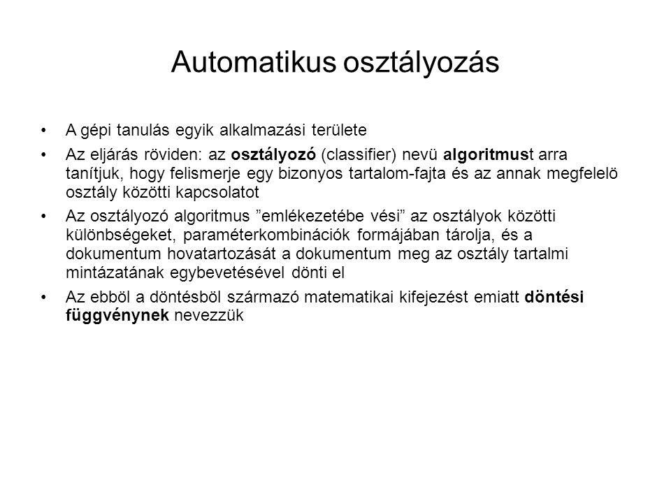 Automatikus osztályozás •A gépi tanulás egyik alkalmazási területe •Az eljárás röviden: az osztályozó (classifier) nevü algoritmust arra tanítjuk, hog
