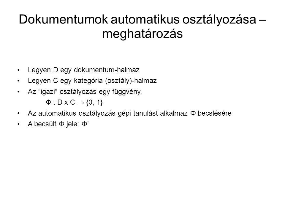 """•Legyen D egy dokumentum-halmaz •Legyen C egy kategória (osztály)-halmaz •Az """"igazi"""" osztályozás egy függvény, Φ : D x C → {0, 1} •Az automatikus oszt"""
