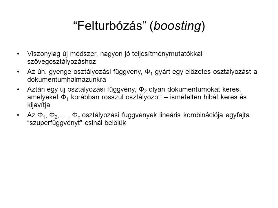 """""""Felturbózás"""" (boosting) •Viszonylag új módszer, nagyon jó teljesítménymutatókkal szövegosztályozáshoz •Az ún. gyenge osztályozási függvény, Φ 1 gyárt"""