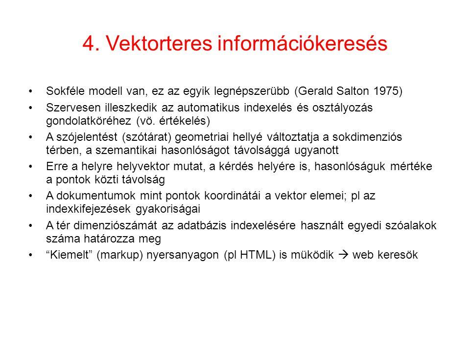 4. Vektorteres információkeresés •Sokféle modell van, ez az egyik legnépszerübb (Gerald Salton 1975) •Szervesen illeszkedik az automatikus indexelés