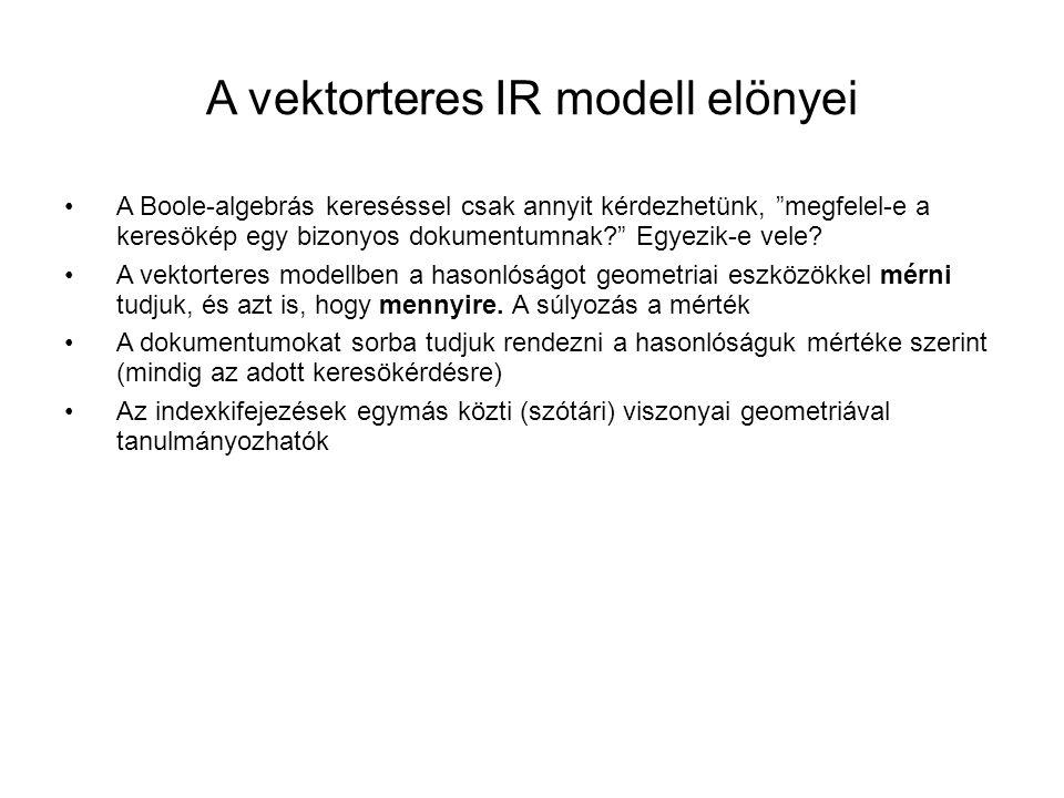 """A vektorteres IR modell elönyei •A Boole-algebrás kereséssel csak annyit kérdezhetünk, """"megfelel-e a keresökép egy bizonyos dokumentumnak?"""" Egyezik-e"""
