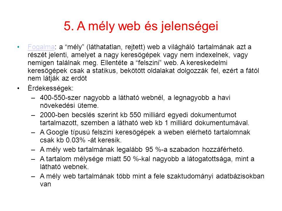 """5. A mély web és jelenségei •Fogalma: a """"mély"""" (láthatatlan, rejtett) web a világháló tartalmának azt a részét jelenti, amelyet a nagy keresögépek vag"""