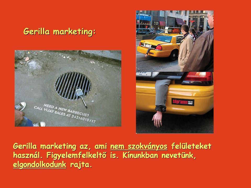 Gerilla marketing: Gerilla marketing az, ami nem szokványos felületeket használ.