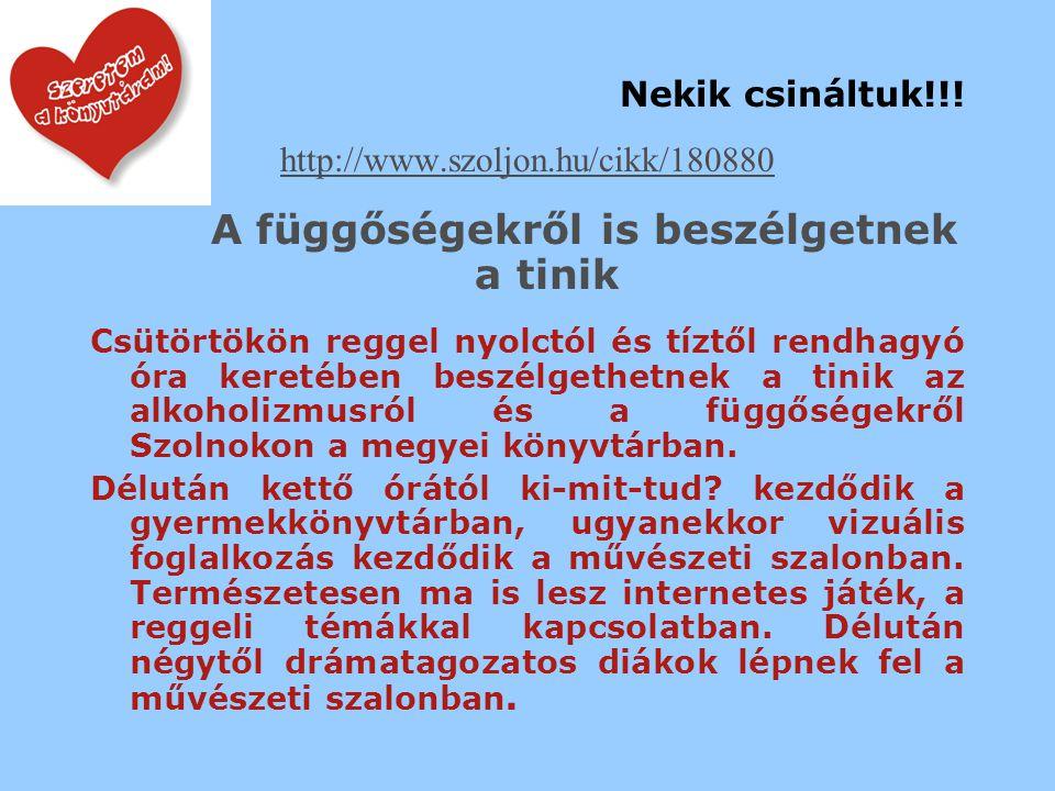 """Nekik csináltuk??!!! http://www.szoljon.hu/cikk_hozzaszolas/179949 """"tini, 2008-10-04 15:50:20 Nem fog sikerülni, mivel a könyvtárosok nagyrésze elvont"""
