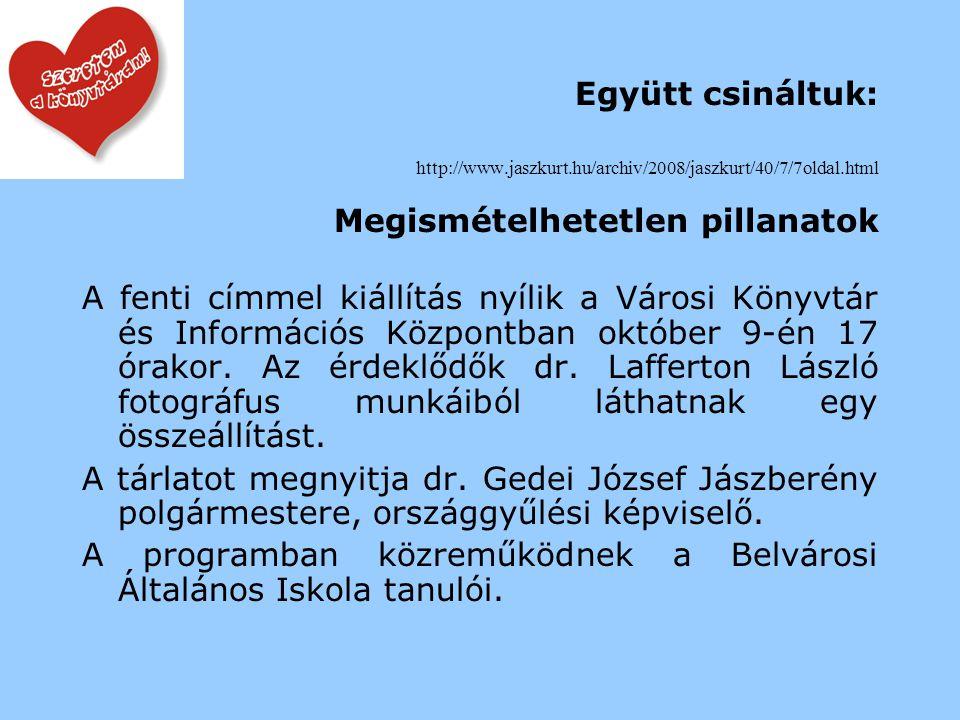 Megcsináltuk: http://www.aktivradio.hu/index.php option=com_content&task=view&id=1978&Itemid=81 Jász- Nagykun- Szolnok megyében volt a legsikeresebb a Tini Könyvtári napok Több mint 1200 látogatója volt a szolnoki Verseghy Ferenc könyvtárnak a Könyves Vasárnapon, az elmúlt héten pedig megyeszerte 16 ezren voltak kíváncsiak a Tini Könyvtári Napok rendezvényeire - tájékoztatott Takáts Béla, az intézmény igazgatóhelyettese, aki rendkívül sikeresnek értékelte a programsorozatot.