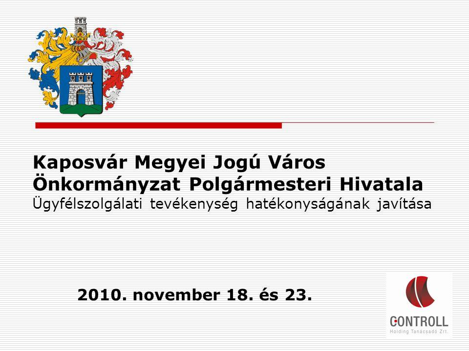 1 Kaposvár Megyei Jogú Város Önkormányzat Polgármesteri Hivatala Ügyfélszolgálati tevékenység hatékonyságának javítása 2010.