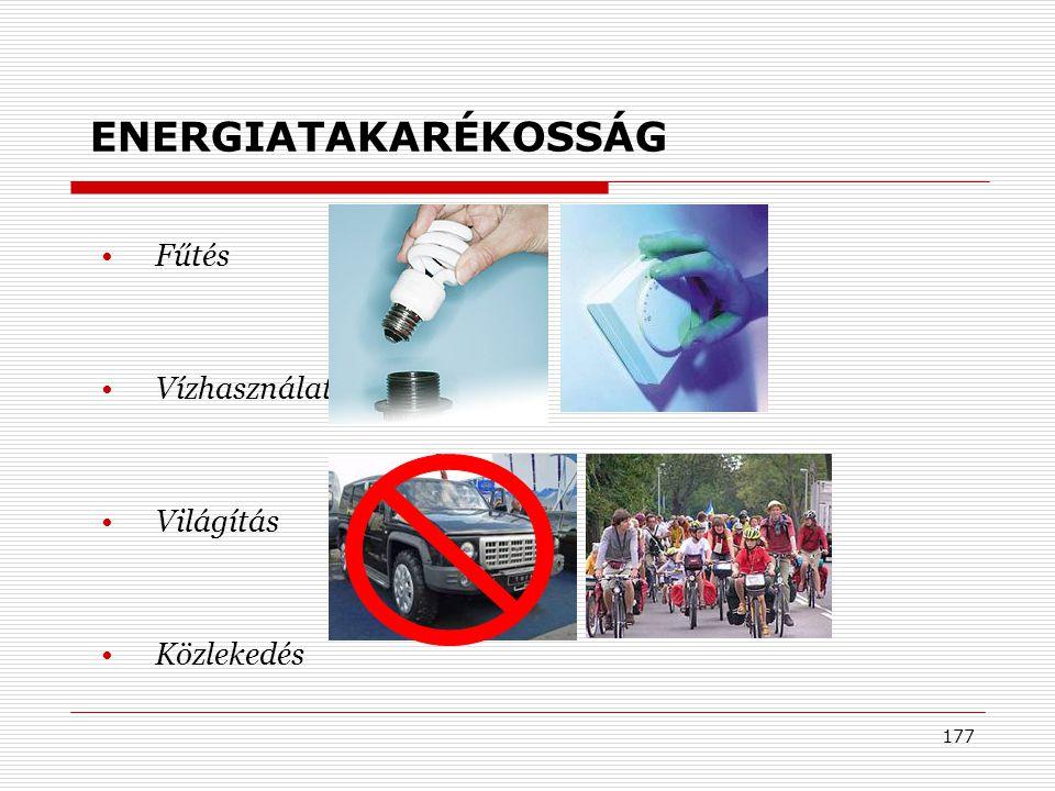177 ENERGIATAKARÉKOSSÁG •Fűtés •Vízhasználat •Világítás •Közlekedés