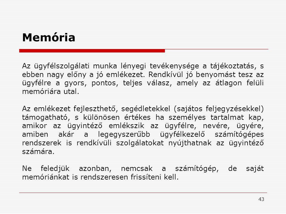 43 Az ügyfélszolgálati munka lényegi tevékenysége a tájékoztatás, s ebben nagy előny a jó emlékezet.