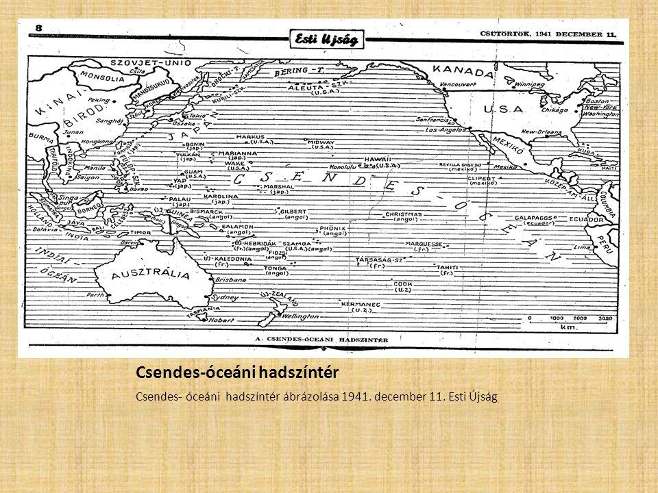 Csendes-óceáni hadszíntér Csendes- óceáni hadszíntér ábrázolása 1941. december 11. Esti Újság