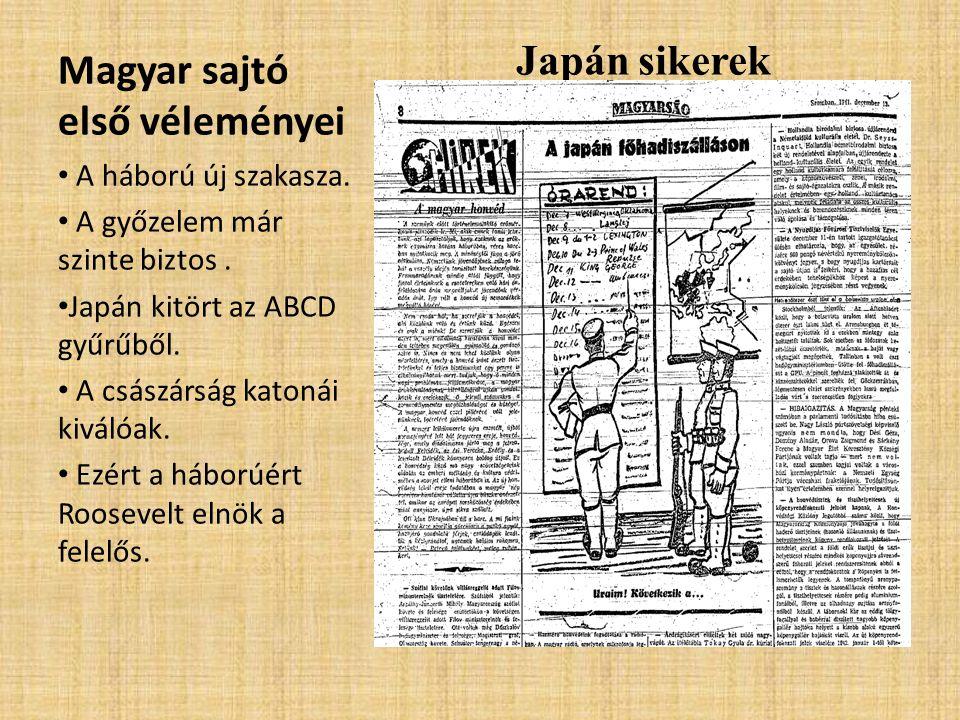 Magyar sajtó első véleményei • A háború új szakasza. • A győzelem már szinte biztos. • Japán kitört az ABCD gyűrűből. • A császárság katonái kiválóak.