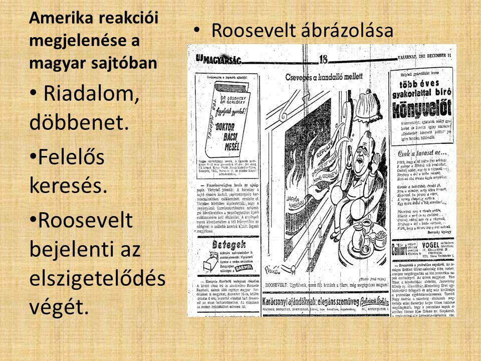 Amerika reakciói megjelenése a magyar sajtóban • Roosevelt ábrázolása • Riadalom, döbbenet. • Felelős keresés. • Roosevelt bejelenti az elszigetelődés
